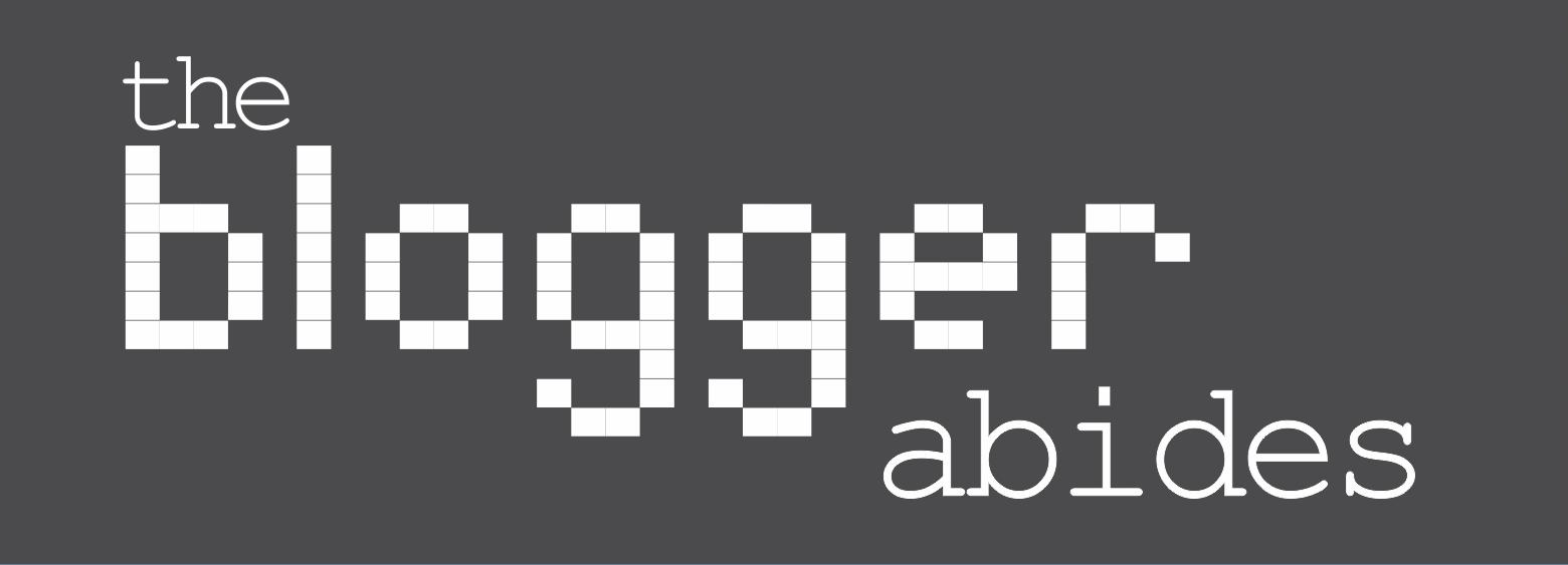 The Blogger Abides