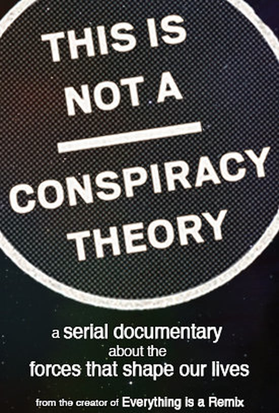 Movie poster for This is Not a Conspiracy Theory. It is very minimal, with rough text on a distressed background. At the bottom, text reads: A serial documentary about the forces that shape out lives. From the creator of Everything is a Remix.